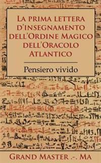 La Prima Lettera D'Insegnamento Dell'ordine Magico Dell'oracolo Atlantico: Pensiero Vivido