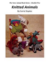 The Yarn Animal Book Series: Knitted Animals