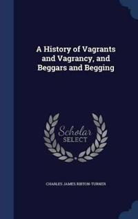 A History of Vagrants and Vagrancy, and Beggars and Begging