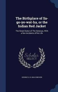 The Birthplace of Sa-Go-Ye-Wat-Ha, or the Indian Red Jacket