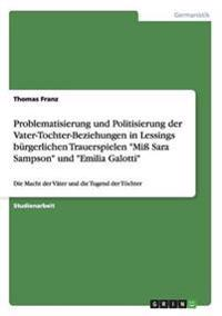 Problematisierung Und Politisierung Der Vater-Tochter-Beziehungen in Lessings Burgerlichen Trauerspielen Mi Sara Sampson Und Emilia Galotti