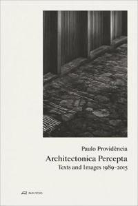 Paulo Providencia-Architectonica Percepta: Texts and Images 1989-2015