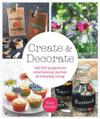 Create & Decorate: 120 DIY Projects for Entertaining, Parties, and Everyday Living
