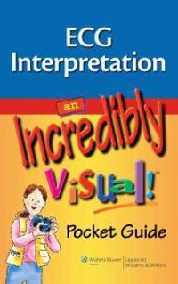 ECG Interpretation: An Incredibly Visual!
