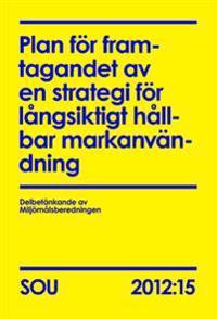 Plan för framtagandet av en strategi för långsiktigt hållbar markanvändning (SOU 2012:15)