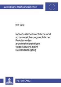 Individualarbeitsrechtliche Und Sozialversicherungsrechtliche Probleme Des Arbeitnehmerseitigen Widerspruchs Beim Betriebsuebergang