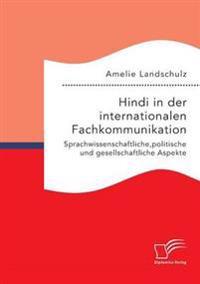 Hindi in Der Internationalen Fachkommunikation. Sprachwissenschaftliche, Politische Und Gesellschaftliche Aspekte