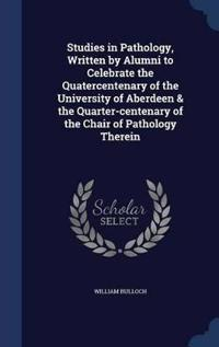 Studies in Pathology, Written by Alumni to Celebrate the Quatercentenary of the University of Aberdeen & the Quarter-Centenary of the Chair of Pathology Therein