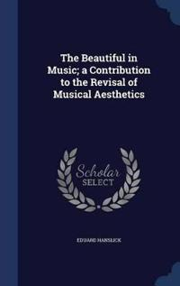 The Beautiful in Music; A Contribution to the Revisal of Musical Aesthetics
