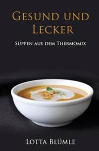 Gesund Und Lecker: Suppen Aus Dem Thermomix