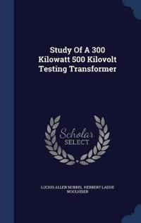 Study of a 300 Kilowatt 500 Kilovolt Testing Transformer