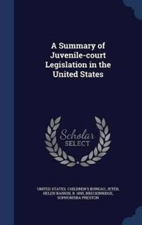 A Summary of Juvenile-Court Legislation in the United States