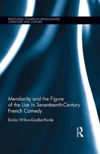 Mendacity and the Figure of the Liar in Seventeenth-Century French Comedy
