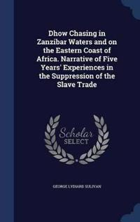 Dhow Chasing in Zanzibar Waters and on the Eastern Coast of Africa. Narrative of Five Years' Experiences in the Suppression of the Slave Trade