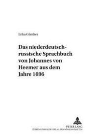 Das Niederdeutsch-Russische Sprachbuch Von Johannes Von Heemer Aus Dem Jahre 1696