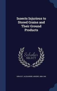 Insects Injurious to Stored Grains and Their Ground Products