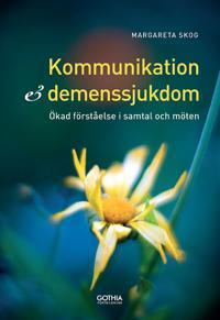Kommunikation och demenssjukdom : ökad förståelse i samtal och möten
