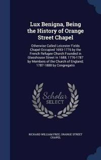 Lux Benigna, Being the History of Orange Street Chapel