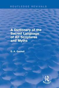 Dictionary of the Sacred Language of All Scriptures and Myths (Routledge Revivals)