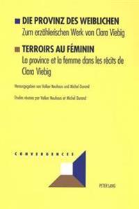 Die Provinz Des Weiblichen- Terroirs Au Féminin: Zum Erzaehlerischen Werk Von Clara Viebig- La Province Et La Femme Dans Les Récits de Clara Viebig