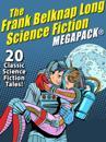 Frank Belknap Long Science Fiction MEGAPACK(R): 20 Classic Science Fiction Tales