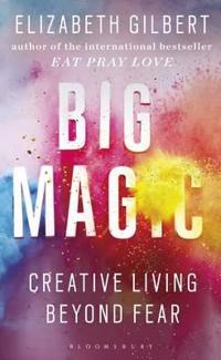 Big magic - creative living beyond fear