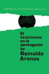 El testimonio en la pentagonía de reinaldo arenas
