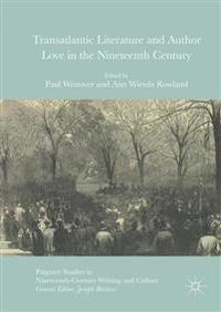 Transatlantic Literature and Author Love in the Nineteenth Century