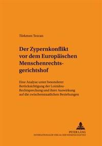 Der Zypernkonflikt VOR Dem Europaeischen Menschenrechtsgerichtshof: Eine Analyse Unter Besonderer Beruecksichtigung Der Loizidou-Rechtsprechung Und Ih