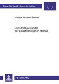 Der Strategiewandel Der Palaestinensischen Hamas: Identifizierung Von Auspraegung Und Ausloesenden Faktoren