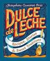Dulce de Leche: Recipes, Stories, & Sweet Traditions