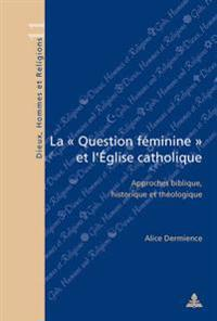 La « Question Féminine » Et l'Église Catholique: Approches Biblique, Historique Et Théologique