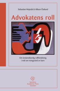 Advokatens roll: Om ändamålsenlig rollfördelning i mål om tvångs
