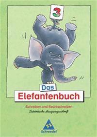 Das Elefantenbuch. 3. Schuljahr. Lateinische Ausgangsschrift. Neubearbeitung
