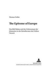 The Epitome of Europe: Das Bild Maltas Und Des Ordensstaats Der Johanniter in Der Reiseliteratur Der Fruehen Neuzeit