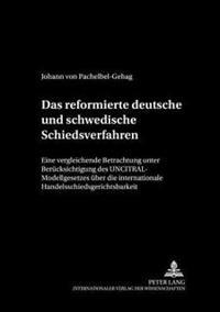 Das Reformierte Deutsche Und Schwedische Schiedsverfahrensrecht: Eine Vergleichende Betrachtung Unter Beruecksichtigung Des Uncitral-Modellgesetzes Ue