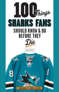 100 Things Sharks Fans Should Know and Do Before They Die