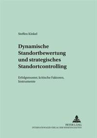 Dynamische Standortbewertung Und Strategisches Standortcontrolling: Erfolgsmuster, Kritische Faktoren, Instrumente