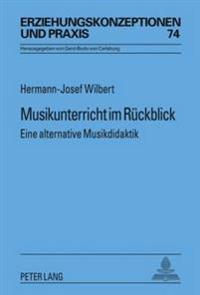 Musikunterricht Im Rueckblick: Eine Alternative Musikdidaktik