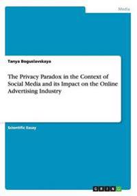 The Privacy Paradox in the Context of Social Media and Its Impact on the Online Advertising Industry