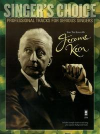 Sing the Songs of Jerome Kern: Singer's Choice - Professional Tracks for Serious Singers