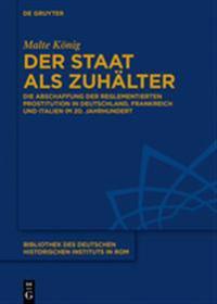 Der Staat ALS Zuhälter: Die Abschaffung Der Reglementierten Prostitution in Deutschland, Frankreich Und Italien Im 20. Jahrhundert