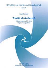 Trinitaet ALS Archetyp?: Erlaeuterungen Zu C. G. Jung, Hegel Und Augustinus
