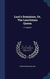 Lust's Dominion, Or, the Lascivious Queen