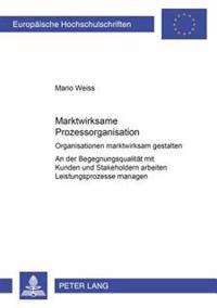 Marktwirksame Prozessorganisation: Organisationen Marktwirksam Gestalten- An Der Begegnungsqualitaet Mit Kunden Und Stakeholdern Arbeiten- Leistungspr