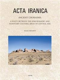 Ancient Chorasmia: A Polity Between the Semi-Nomadic and Sedentary Cultural Areas of Central Asia. Cultural Interactions and Local Develo