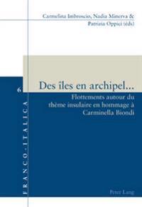 Des Iles En Archipel...: Flottements Autour Du Theme Insulaire En Hommage a Carminella Biondi