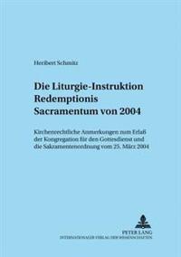 Die Liturgie-Instruktion Redemptionis Sacramentum Von 2004: Kirchenrechtliche Anmerkungen Zum Erla Der Kongregation Fuer Den Gottesdienst Und Die Sakr