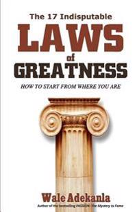 The 17 Indisputable Laws of Greatness: How to Lead from Where You Are