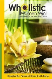 Wholistic Women Win!: Wholeness Is the New Success